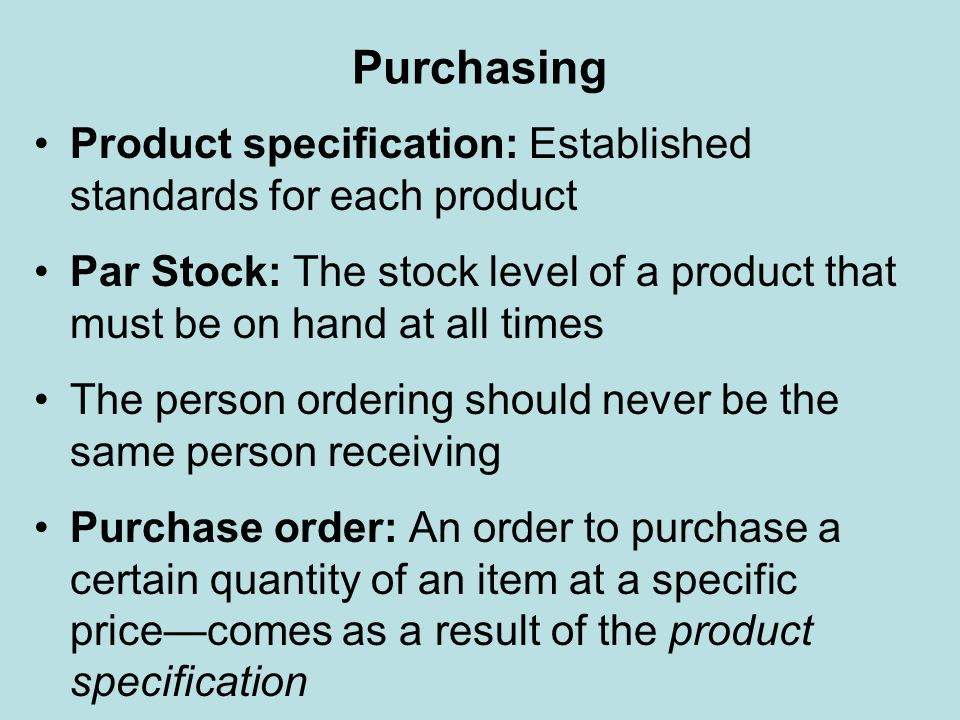 Receiving, Storing, Issuing The purpose of receiving is to ensure the quantity, quality, and price are exactly as ordered Items should only be issued from the stores on an authorized requisition, signed by the appropriate person First In – First Out (FIFO) ensures stock rotation by placing the most recent purchases behind the previous purchases