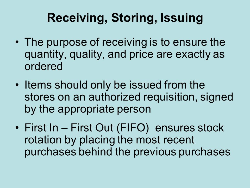 Receiving, Storing, Issuing The purpose of receiving is to ensure the quantity, quality, and price are exactly as ordered Items should only be issued