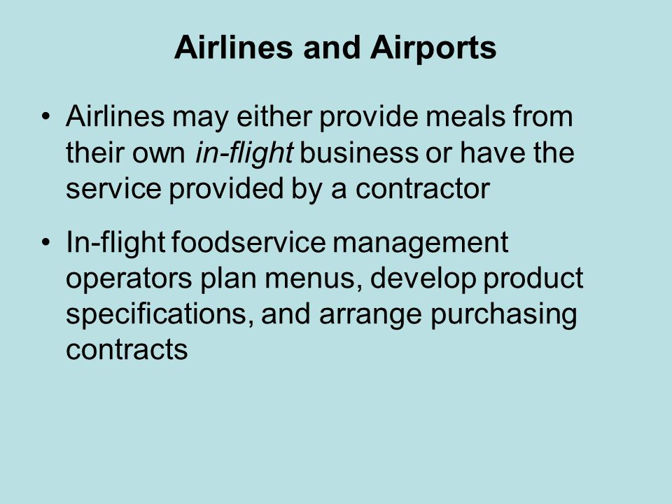 Airlines and Airports Airlines may either provide meals from their own in-flight business or have the service provided by a contractor In-flight foods