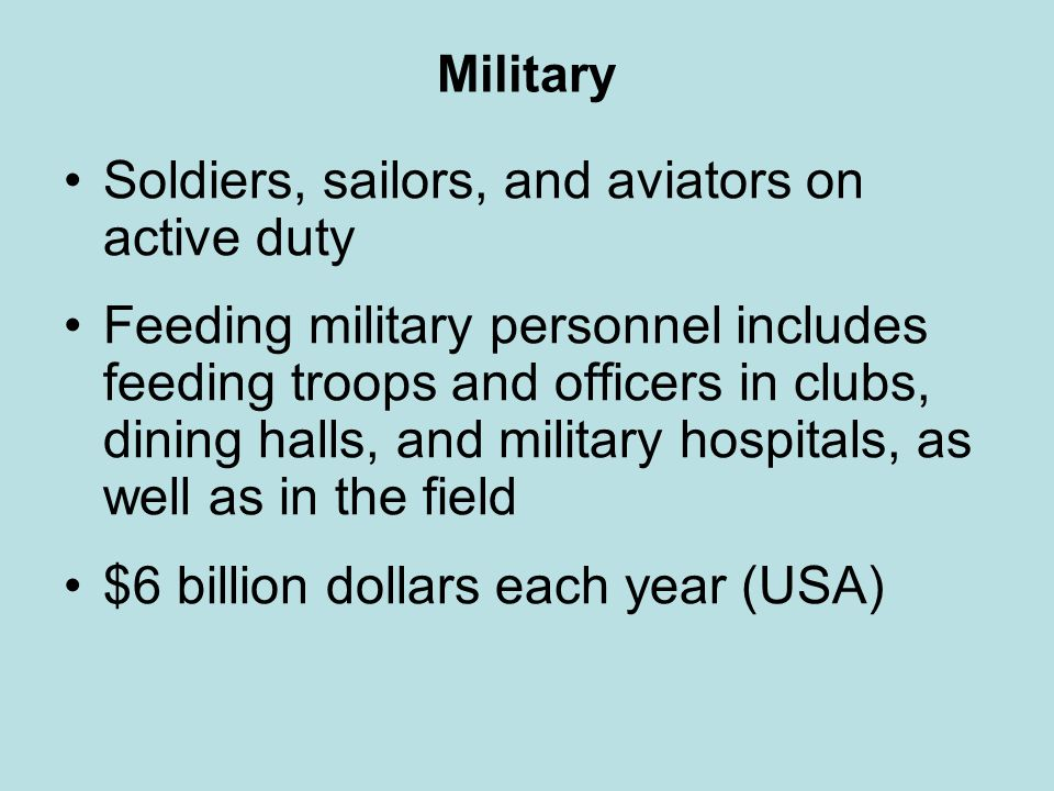 Military Soldiers, sailors, and aviators on active duty Feeding military personnel includes feeding troops and officers in clubs, dining halls, and mi