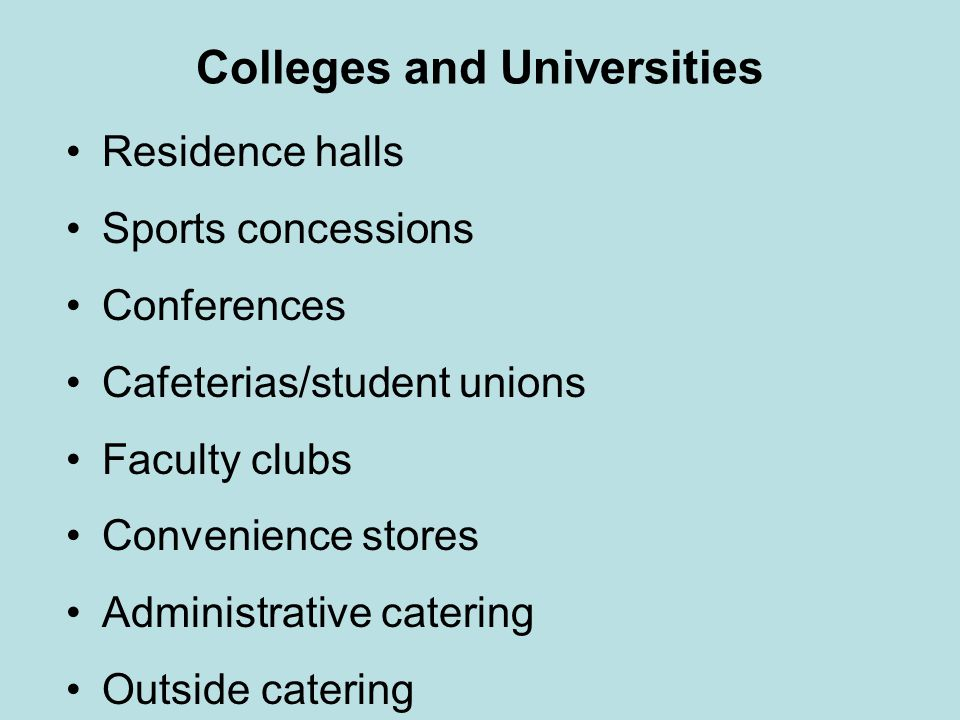 Colleges and Universities Residence halls Sports concessions Conferences Cafeterias/student unions Faculty clubs Convenience stores Administrative cat