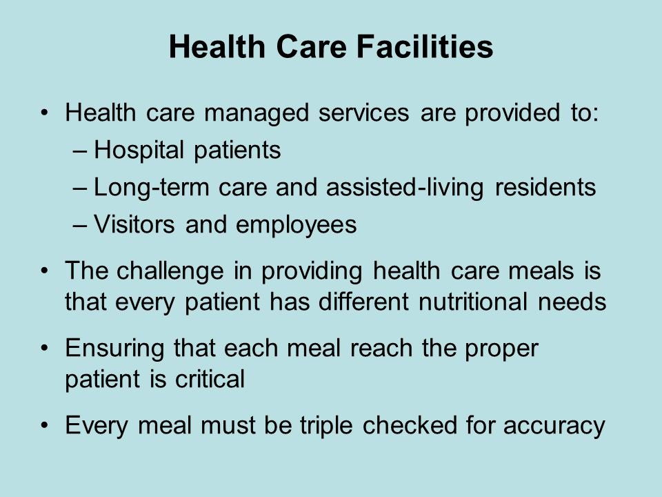 Health Care Facilities Health care managed services are provided to: –Hospital patients –Long-term care and assisted-living residents –Visitors and em