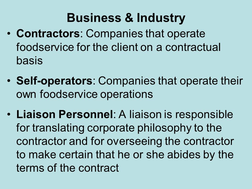 Business & Industry Contractors: Companies that operate foodservice for the client on a contractual basis Self-operators: Companies that operate their