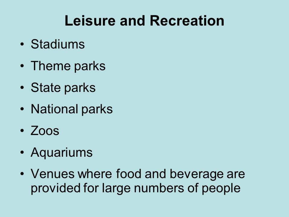 Leisure and Recreation Stadiums Theme parks State parks National parks Zoos Aquariums Venues where food and beverage are provided for large numbers of