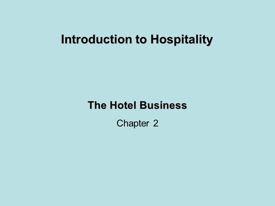 The Hotel Business Chapter 2 Introduction to Hospitality