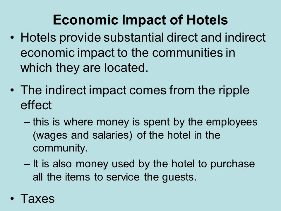 Economic Impact of Hotels Hotels provide substantial direct and indirect economic impact to the communities in which they are located. The indirect im