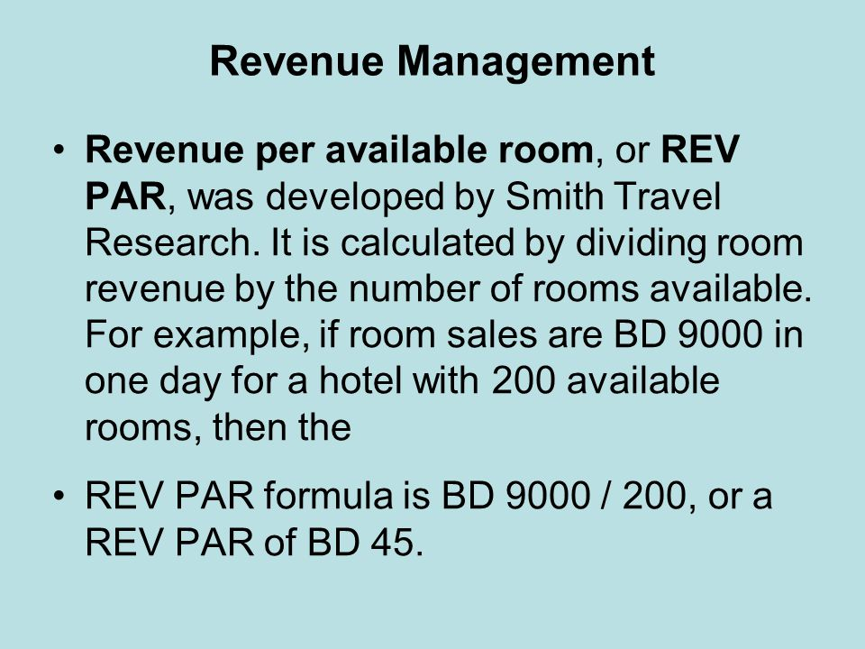Revenue Management Revenue per available room, or REV PAR, was developed by Smith Travel Research. It is calculated by dividing room revenue by the nu