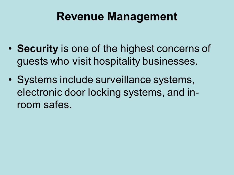 Revenue Management Security is one of the highest concerns of guests who visit hospitality businesses. Systems include surveillance systems, electroni