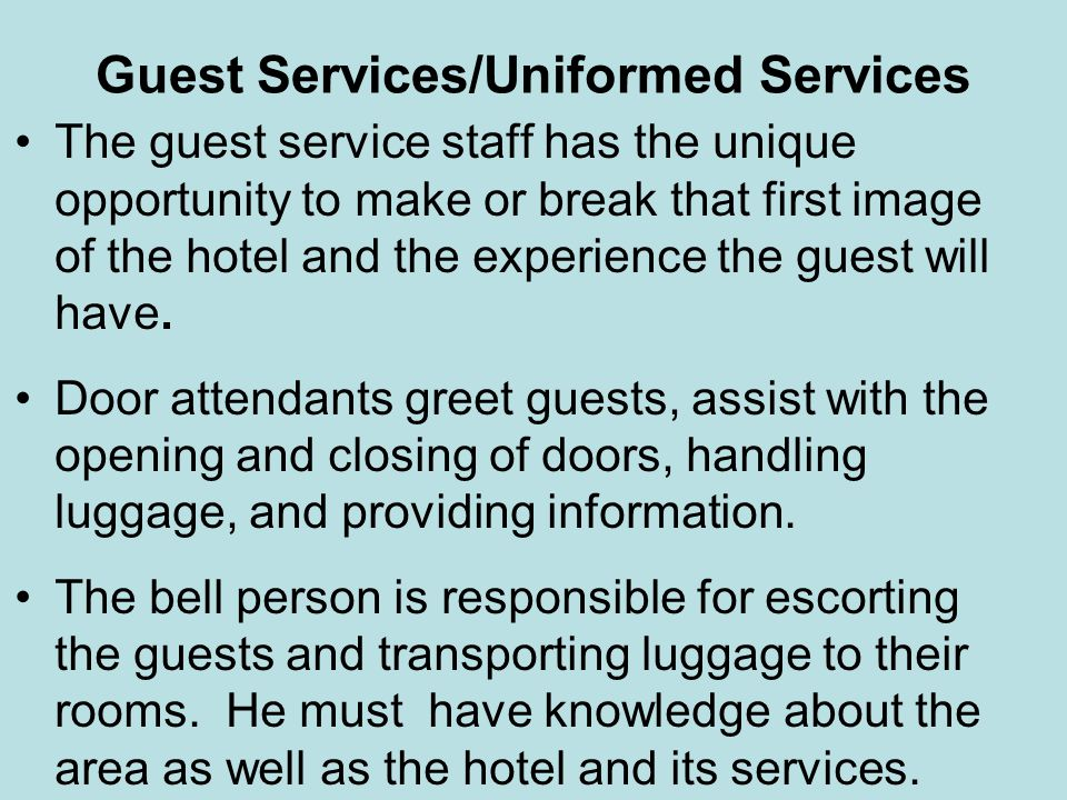Guest Services/Uniformed Services The guest service staff has the unique opportunity to make or break that first image of the hotel and the experience