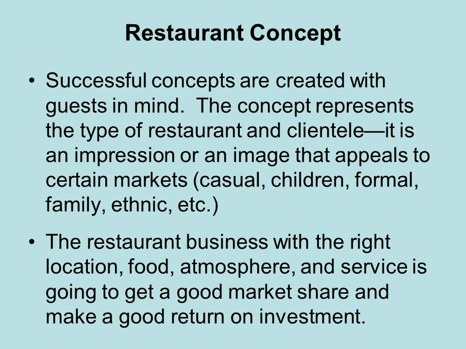 Restaurant Concept Successful concepts are created with guests in mind. The concept represents the type of restaurant and clienteleit is an impression