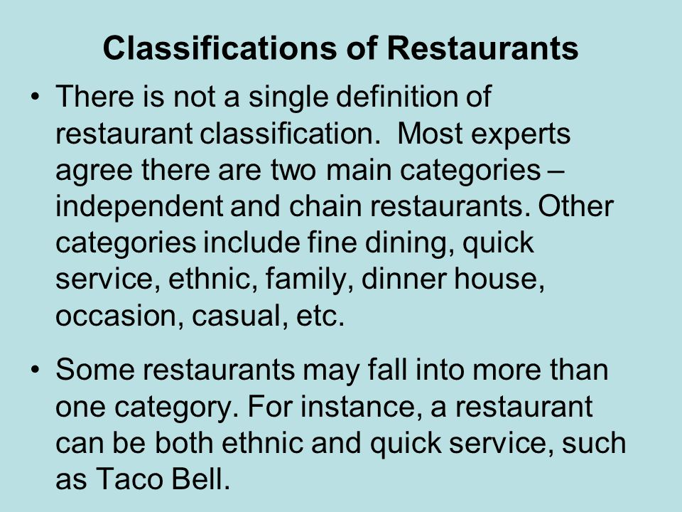 Classifications of Restaurants Individual restaurants are typically one or more owners who are usually involved in the day-to-day operation of the business.