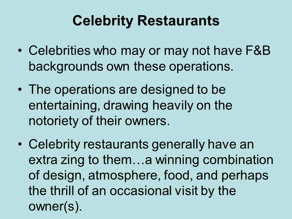 Celebrity Restaurants Celebrities who may or may not have F&B backgrounds own these operations. The operations are designed to be entertaining, drawin