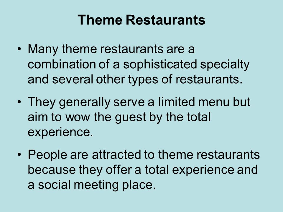 Theme Restaurants Many theme restaurants are a combination of a sophisticated specialty and several other types of restaurants. They generally serve a