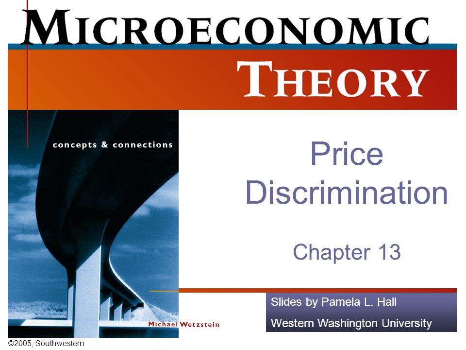 ©2005, Southwestern Slides by Pamela L. Hall Western Washington University Price Discrimination Chapter 13