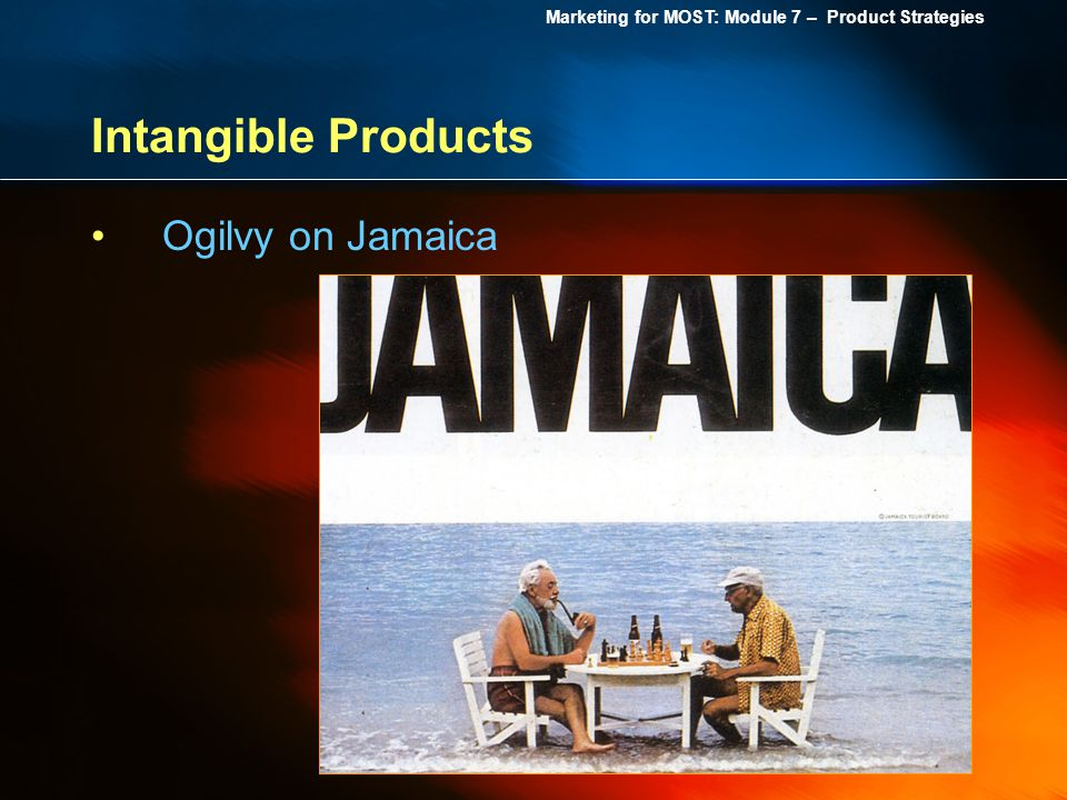 Marketing for MOST: Module 7 – Product Strategies Intangible Products Ogilvy on Jamaica
