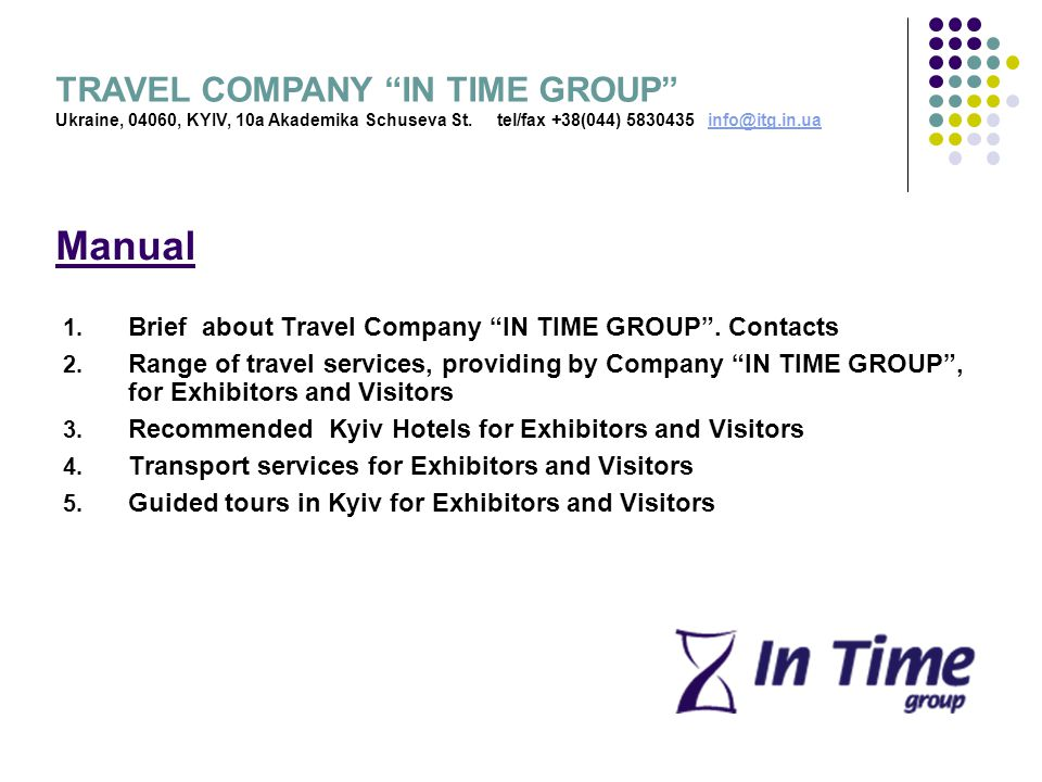 Manual 1. Brief about Travel Company IN TIME GROUP. Contacts 2. Range of travel services, providing by Company IN TIME GROUP, for Exhibitors and Visit