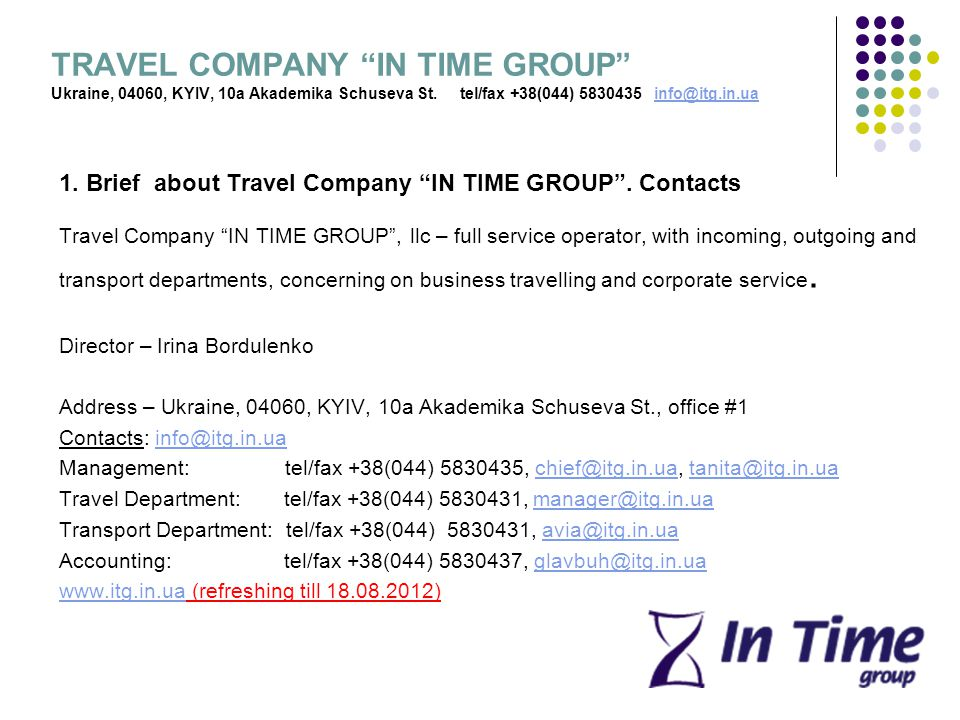 TRAVEL COMPANY IN TIME GROUP Ukraine, 04060, KYIV, 10a Akademika Schuseva St. tel/fax +38(044) 5830435 info@itg.in.uainfo@itg.in.ua 1. Brief about Tra