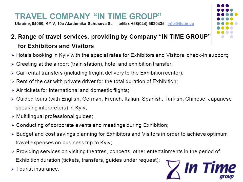 TRAVEL COMPANY IN TIME GROUP Ukraine, 04060, KYIV, 10a Akademika Schuseva St. tel/fax +38(044) 5830435 info@itg.in.uainfo@itg.in.ua 2. Range of travel
