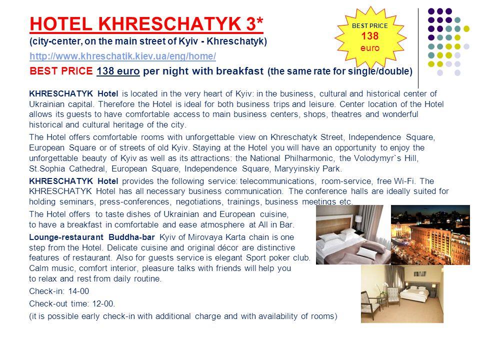 HOTEL KHRESCHATYK 3* (city-center, on the main street of Kyiv - Khreschatyk) http://www.khreschatik.kiev.ua/eng/home/ BEST PRICE 138 euro per night wi