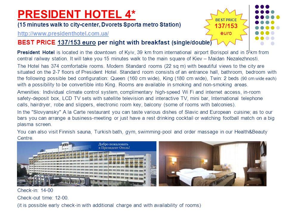 PRESIDENT HOTEL 4* (15 minutes walk to city-center, Dvorets Sporta metro Station) http://www.presidenthotel.com.ua/ BEST PRICE 137/153 euro per night