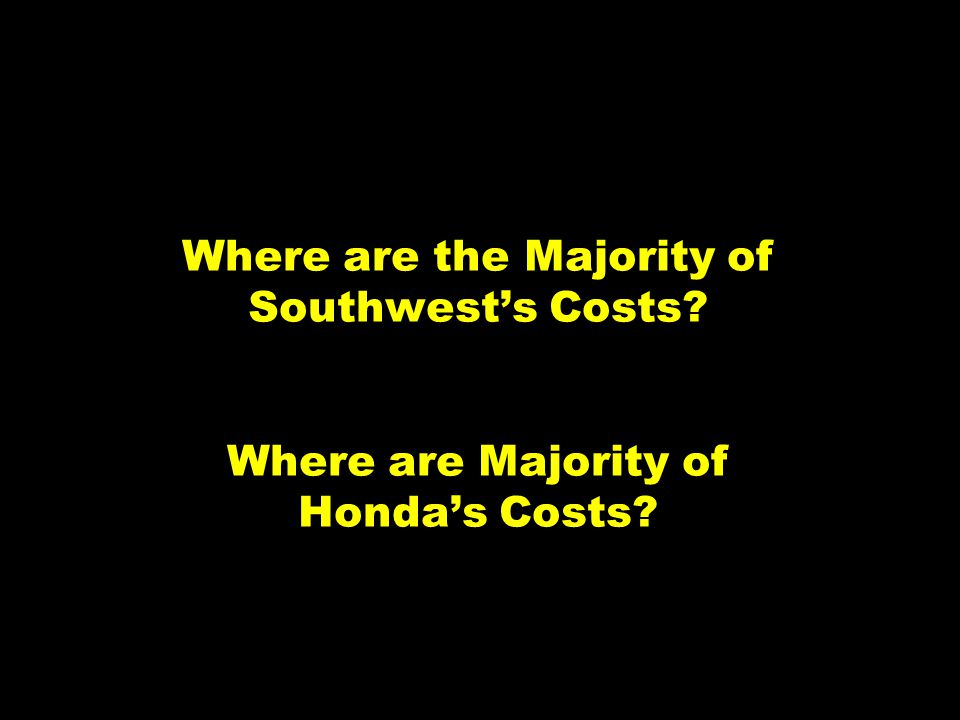 9 Where are the Majority of Southwests Costs Where are Majority of Hondas Costs