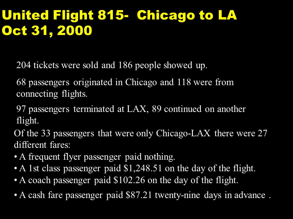 19 United Flight 815- Chicago to LA Oct 31, 2000 204 tickets were sold and 186 people showed up.