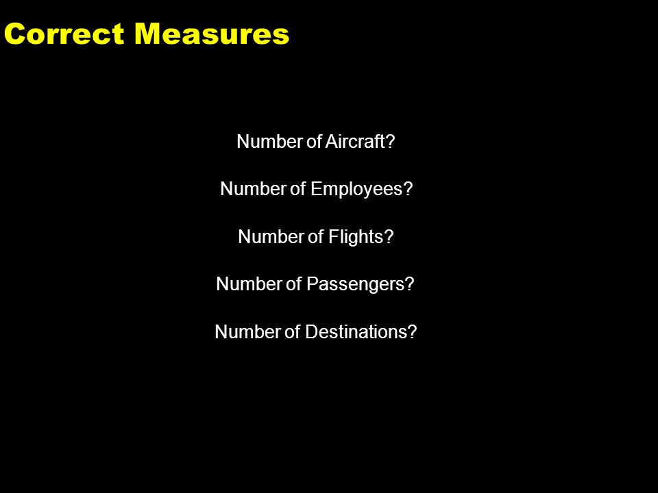 8 Correct Measures Number of Aircraft. Number of Employees.
