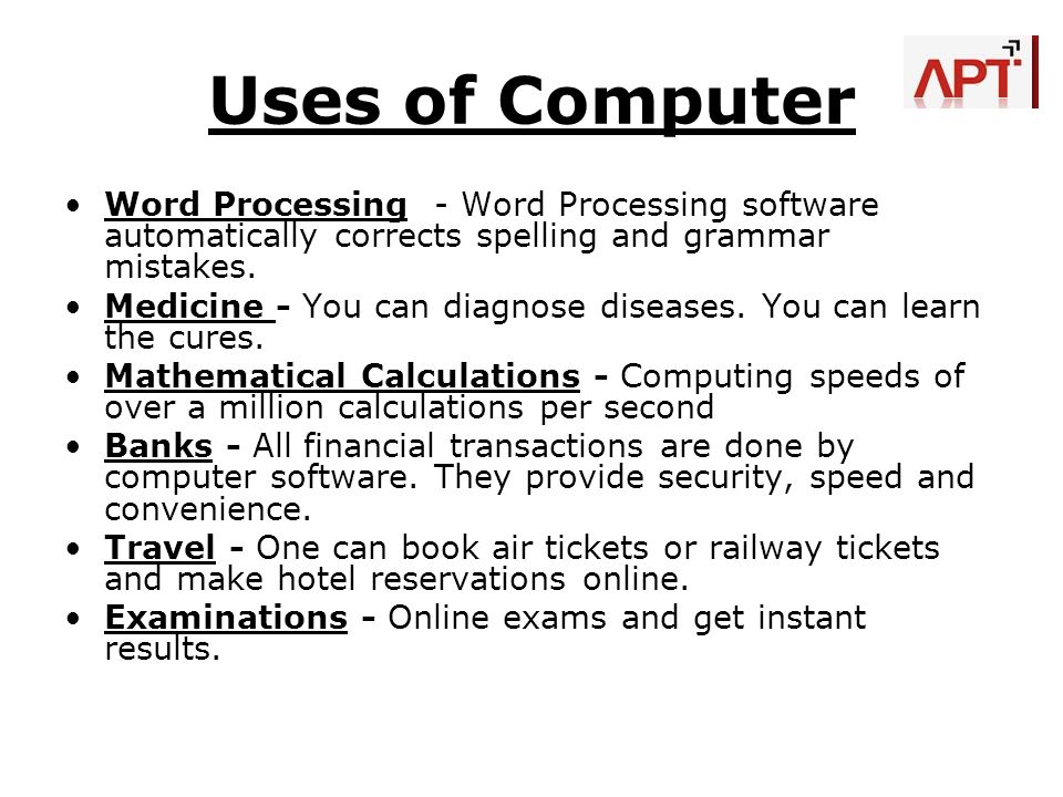 Uses of Computer Word Processing - Word Processing software automatically corrects spelling and grammar mistakes. Medicine - You can diagnose diseases