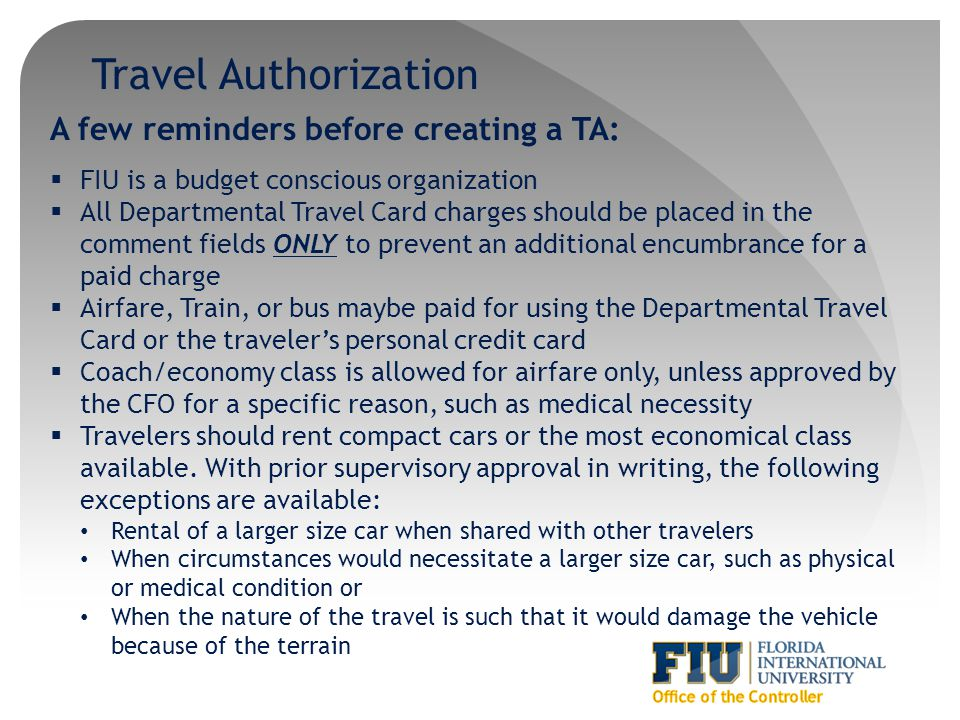 Travel Authorization A few reminders before creating a TA: FIU is a budget conscious organization All Departmental Travel Card charges should be place