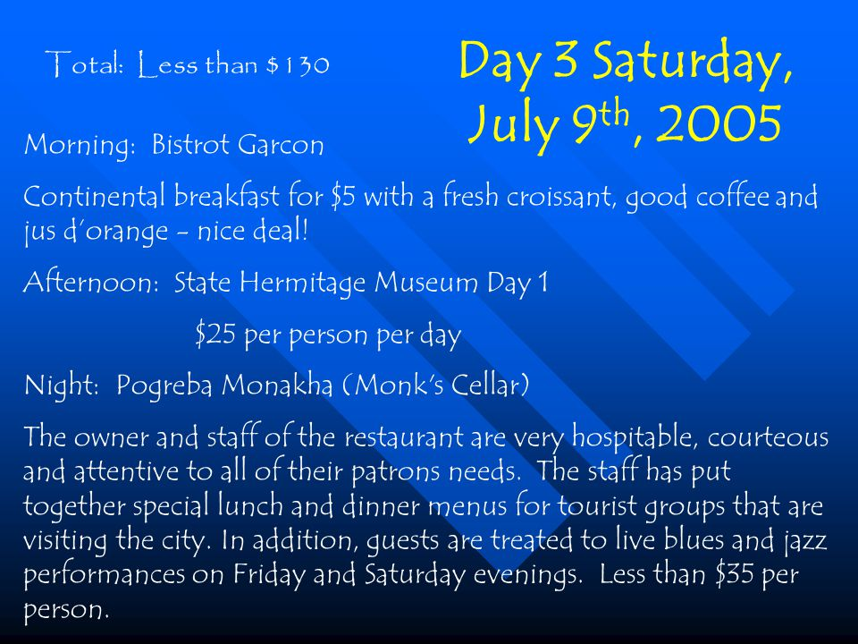Total: Less than $130 Morning: Bistrot Garcon Continental breakfast for $5 with a fresh croissant, good coffee and jus dorange - nice deal.