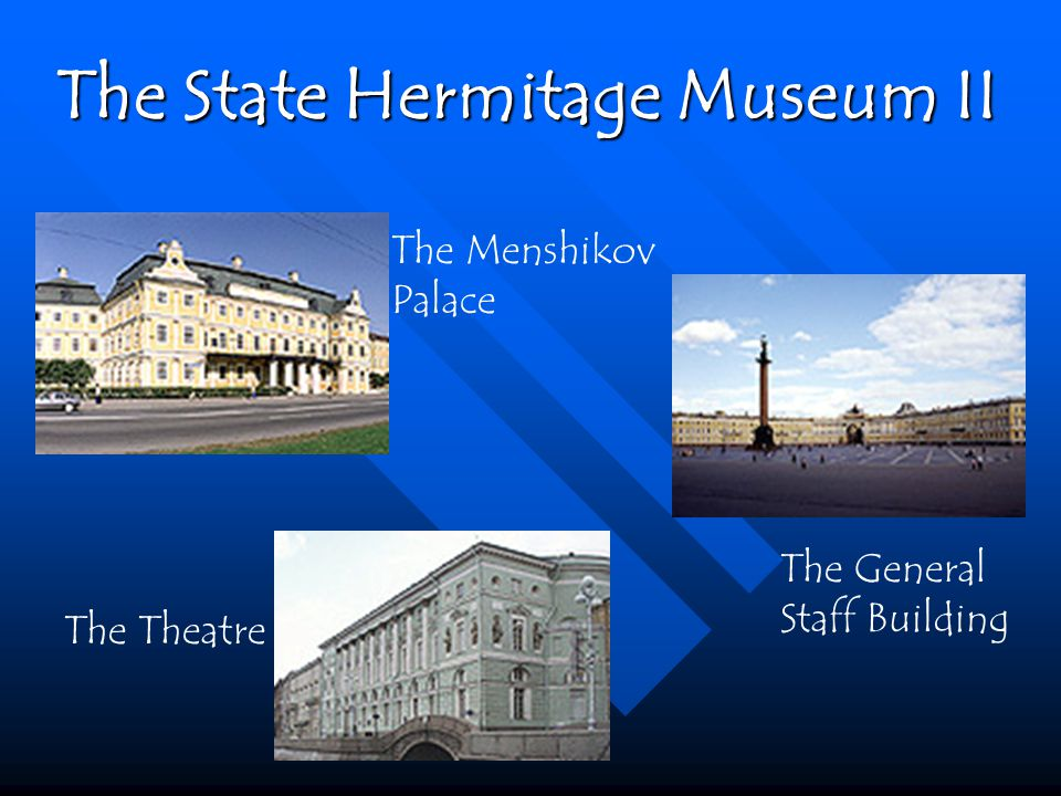 The Menshikov Palace The Theatre The General Staff Building The State Hermitage Museum II