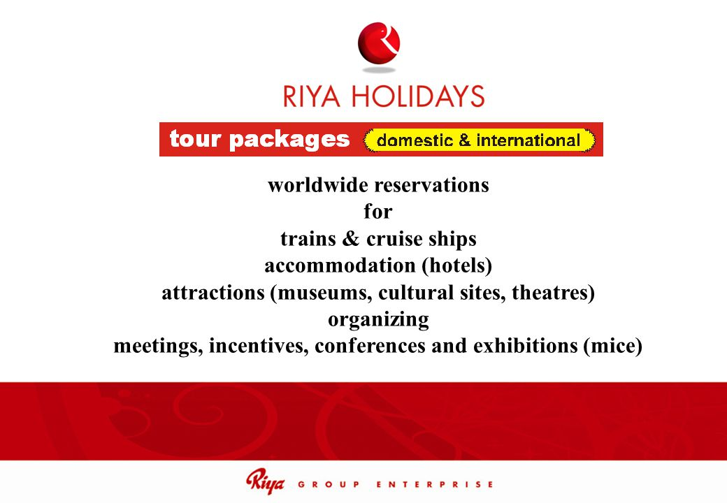 worldwide reservations for trains & cruise ships accommodation (hotels) attractions (museums, cultural sites, theatres) organizing meetings, incentive