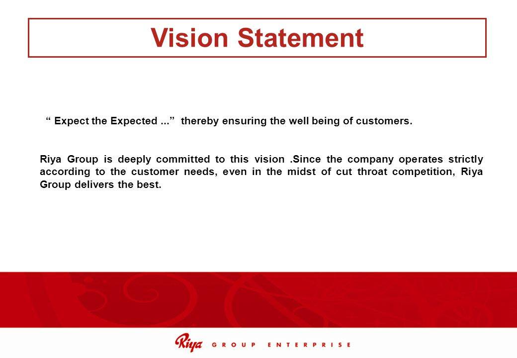 Expect the Expected... thereby ensuring the well being of customers. Riya Group is deeply committed to this vision.Since the company operates strictly