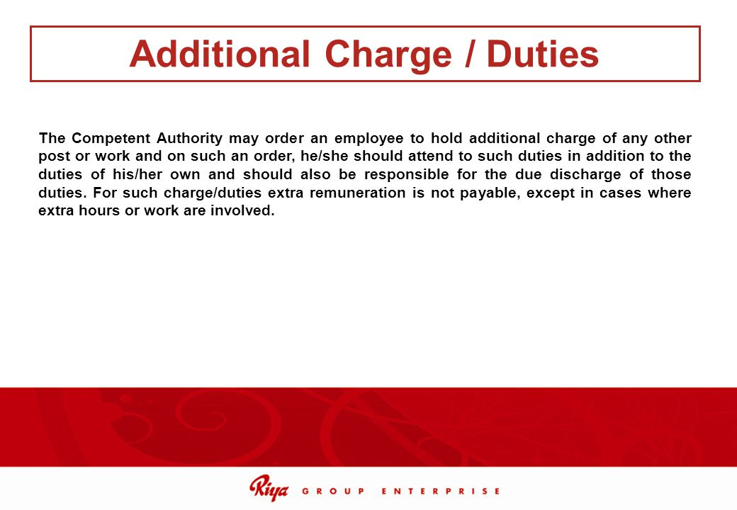 The Competent Authority may order an employee to hold additional charge of any other post or work and on such an order, he/she should attend to such d