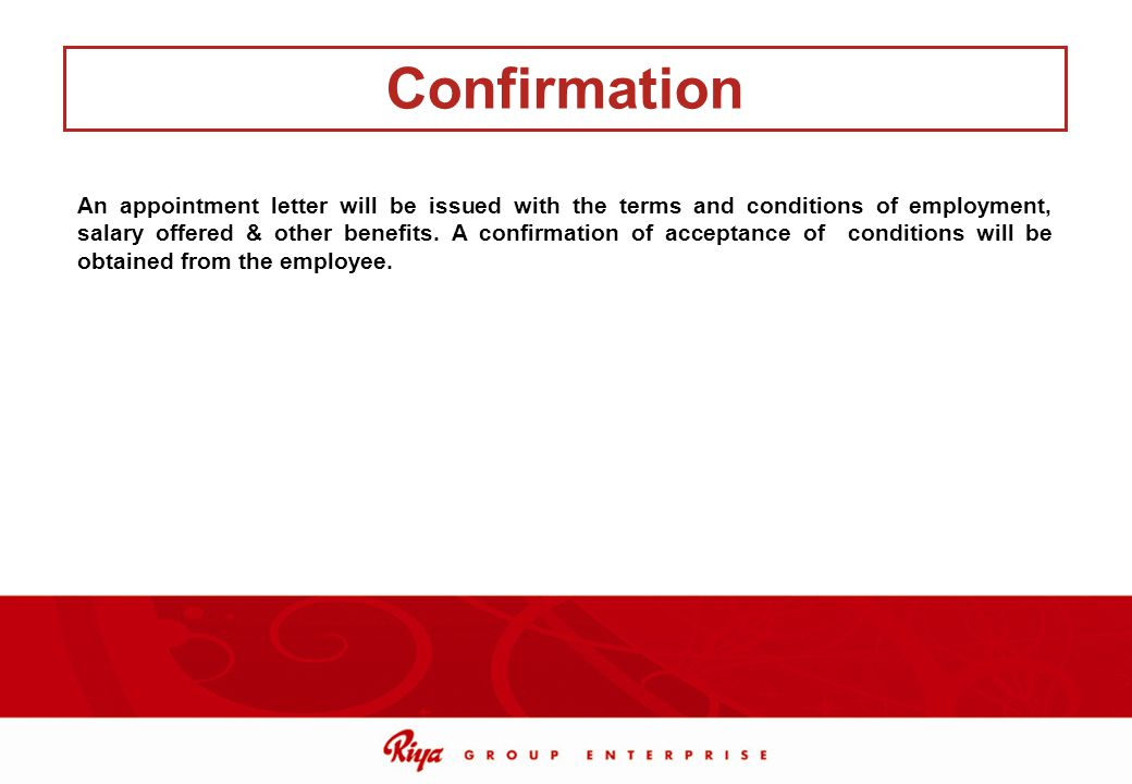 An appointment letter will be issued with the terms and conditions of employment, salary offered & other benefits. A confirmation of acceptance of con