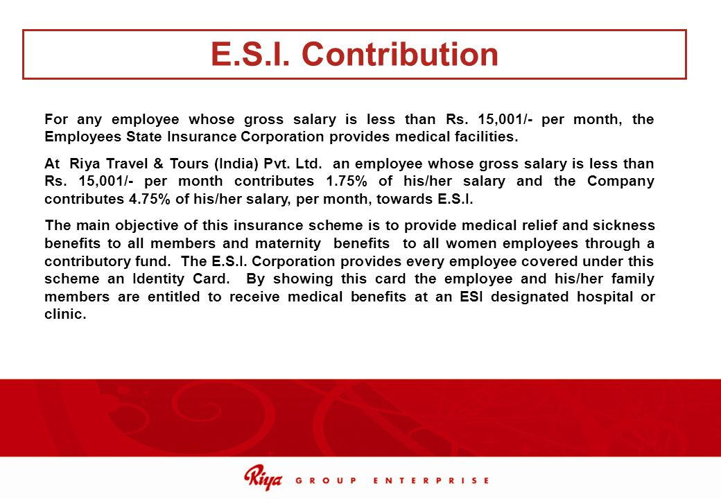 For any employee whose gross salary is less than Rs. 15,001/- per month, the Employees State Insurance Corporation provides medical facilities. At Riy