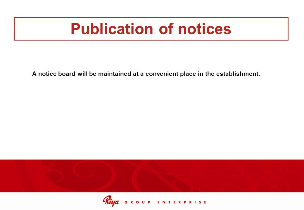 A notice board will be maintained at a convenient place in the establishment. Publication of notices
