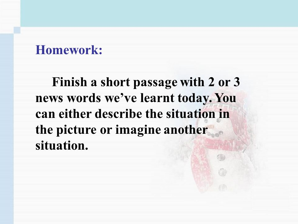 Homework: Finish a short passage with 2 or 3 news words weve learnt today.