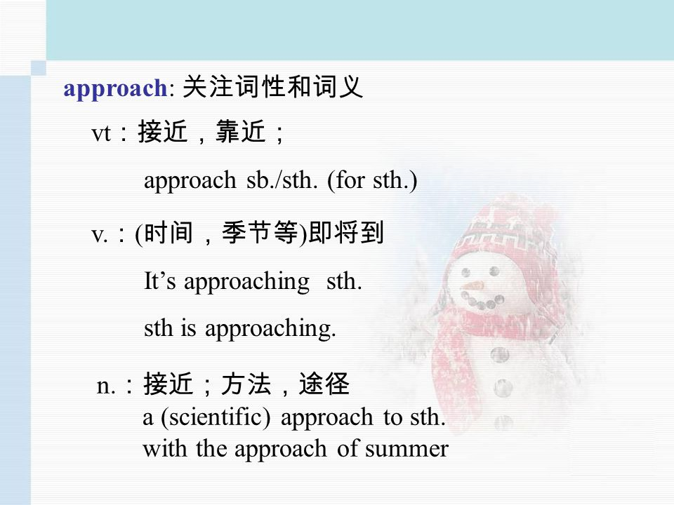 approach: vt approach sb./sth. (for sth.) n. a (scientific) approach to sth.