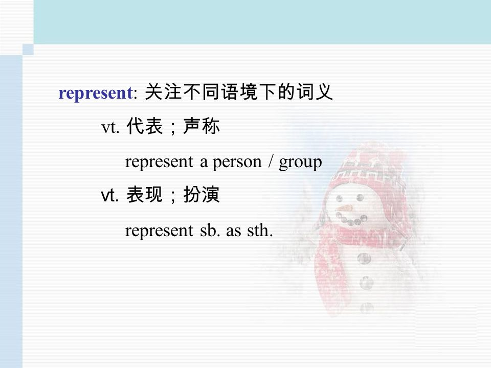 represent: vt. represent a person / group vt. represent sb. as sth.