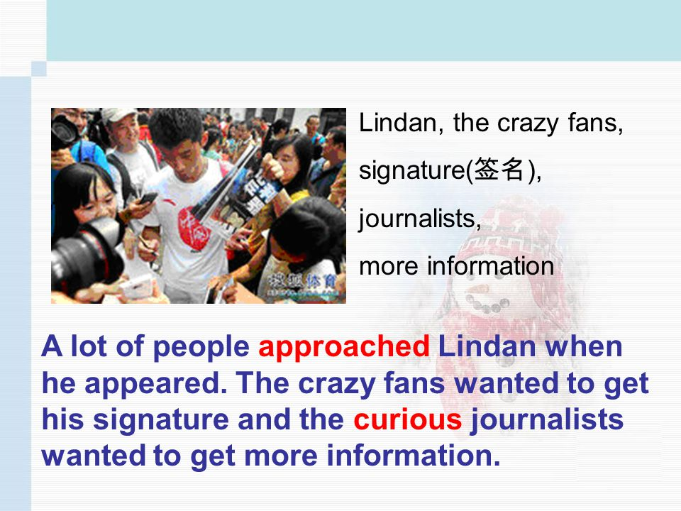 Lindan, the crazy fans, signature( ), journalists, more information A lot of people approached Lindan when he appeared.