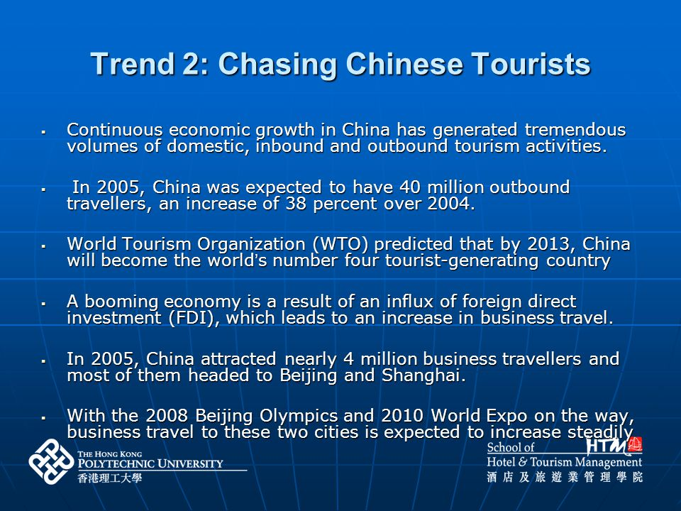 Trend 2: Chasing Chinese Tourists Continuous economic growth in China has generated tremendous volumes of domestic, inbound and outbound tourism activ