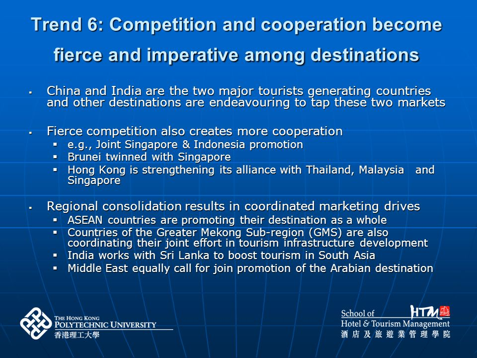 Trend 6: Competition and cooperation become fierce and imperative among destinations China and India are the two major tourists generating countries a