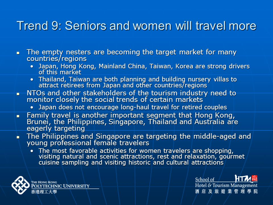 Trend 9: Seniors and women will travel more The empty nesters are becoming the target market for many countries/regions The empty nesters are becoming