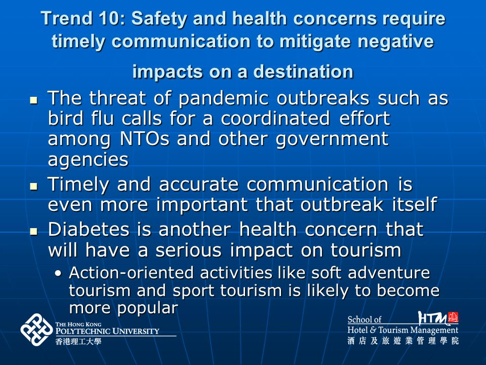 Trend 10: Safety and health concerns require timely communication to mitigate negative impacts on a destination The threat of pandemic outbreaks such