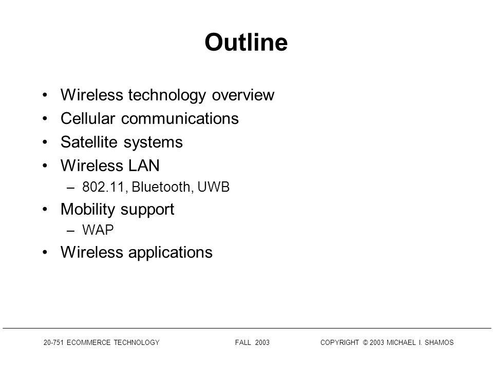 20-751 ECOMMERCE TECHNOLOGY FALL 2003 COPYRIGHT © 2003 MICHAEL I. SHAMOS Wireless Technologies