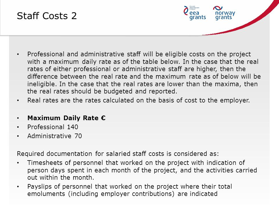 Staff Costs 2 Professional and administrative staff will be eligible costs on the project with a maximum daily rate as of the table below.