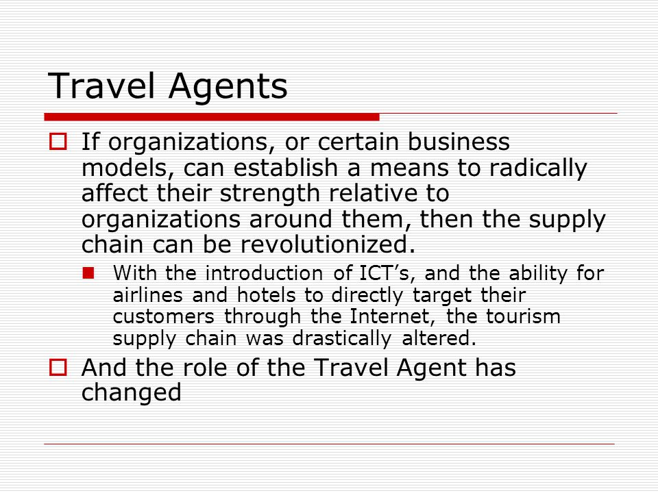Travel Agents If organizations, or certain business models, can establish a means to radically affect their strength relative to organizations around
