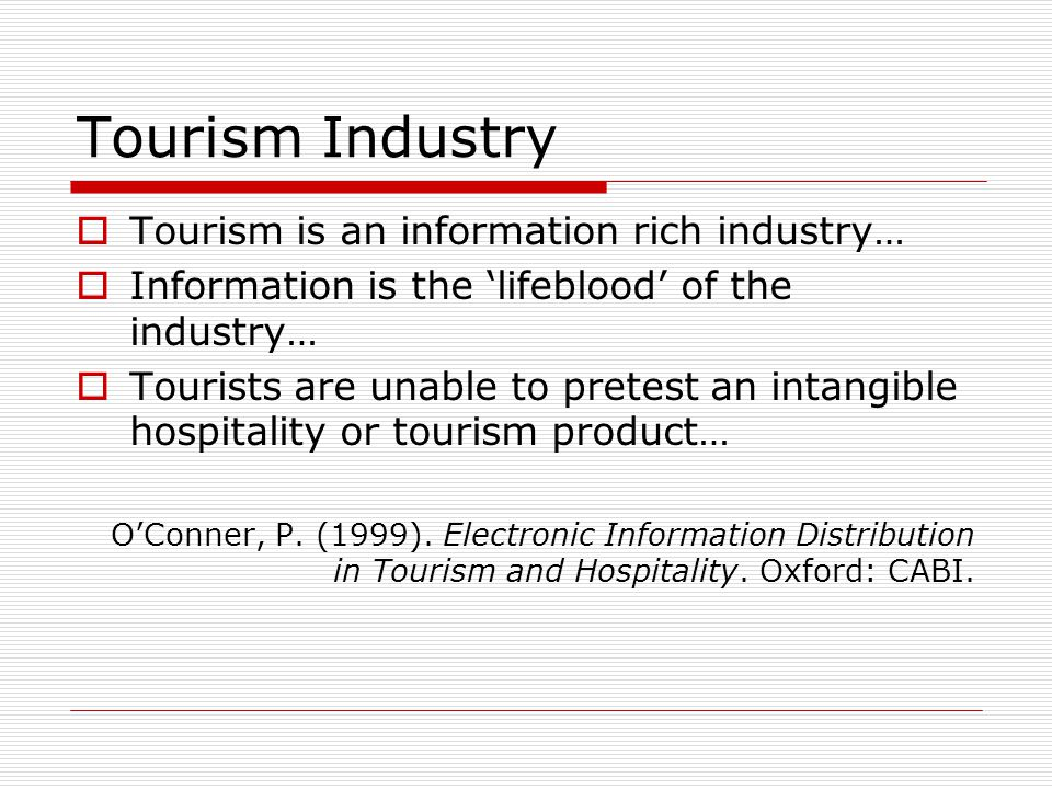 Tourism Industry Tourism industry operators depend on finding and developing new means to distribute information-based travel products and services, marketing information to customers at their convenience… Zhou, Z.