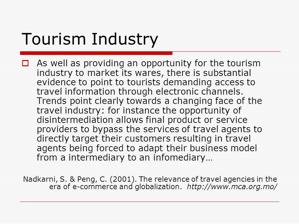 Tourism Industry As well as providing an opportunity for the tourism industry to market its wares, there is substantial evidence to point to tourists